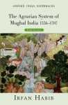 The Agrarian System of Mughal India 1526-1707 - Irfan Habib