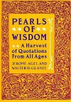 Pearls of Wisdom: A Harvest of Quotations from All Ages - Jerome Agel