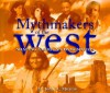 Mythmakers of the West: Shaping America's Imagination - John A. Murray