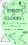 Spirits and Clocks: Machine and Organism in Descartes - Dennis Des Chene