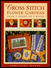 Cross Stitch Flower Gardens: From 2 Hours to 2 Weeks - Christina Marsh