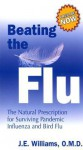 Beating the Flu: The Natural Prescription for Surviving Pandemic Influenza and Bird Flu - J.E. Williams