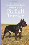 The Ultimate American Pit Bull Terrier (Howell reference books) - Jacqueline O'Neil