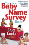 The New Baby Name Survey Book: How to pick a name that makes a favorable impression for your child - Bruce Lansky, Barry Sinrod