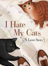 I Hate My Cats (A Love Story) - Davide Cali, Anna Pirolli