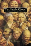 Who Cut the Cheese?: A Cultural History of the Fart - Jim Dawson
