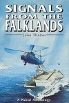 Signals From The Falklands: The Navy In The Falklands Conflict: An Anthology Of Personal Experience - John Winton