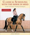 Classical Schooling with the Horse in Mind: Gentle Gymnastic Training Techniques - Anja Beran, Gerd Heuschmann