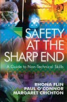 Safety at the Sharp End: A Guide to Non-Technical Skills - Rhona Flin, Paul O'Connor, Margaret Crichton