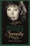 Perverse Serenity - Robyn Rowland