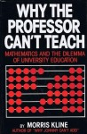 Why the Professor Can't Teach: Mathematics and the Dilemma of American Undergraduate Education - Morris Kline