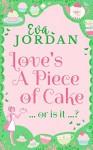 Love's A Piece Of Cake - Eva Jordan