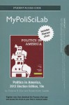 New Mypoliscilab with Pearson Etext -- Standalone Access Card -- For Politics in America, 2012 Election Edition - Thomas R. Dye, Ronald K Gaddie