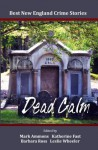 Best New England Crime Stories 2012: Dead Calm - Mark Ammons, Katherine Fast, Barbara Ross, Leslie Wheeler