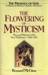 The Flowering of Mysticism: Men and Women in the New Mysticism: 1200-1350 - Bernard McGinn