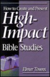 How to Create and Present High-Impact Bible Studies - Elmer L. Towns