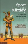 Sport and the Military: The British Armed Forces 1880 1960 - Tony Mason, Eliza Riedi
