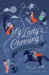 My Lady's Choosing: An Interactive Romance Novel - Kitty Curran, Larissa Zageris