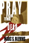 Pray for the Dead - Marc Blevins