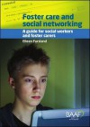 Foster Care and Social Networking: A Guide for Social Workers and Foster Carers - Eileen Fursland