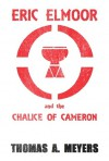 Eric Elmoor and The Chalice of Cameron - Thomas A. Meyers