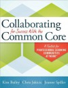 Collaborating for Success with the Common Core: A Toolkit for Professional Learning Communities at Work - Kim Bailey