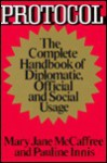 Protocol: The Complete Handbook of Diplomatic, Official, and Social Usage - Mary Jane McCaffree, Pauline Innis
