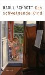 Das schweigende Kind - Raoul Schrott