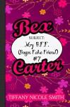 Bex Carter 7: My B.F.F. (Bogus Fake Friend): The Bex Carter Series - Tiffany Nicole Smith