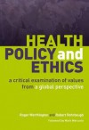 Health Policy and Ethics: A Critical Examination of Values from a Global Perspective - Roger Worthington