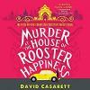 Murder at the House of Rooster Happiness - Kristin Kalbli, David Casarett