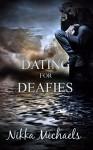 Dating For Deafies - Nikka Michaels