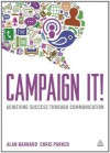 Campaign It!: Achieving Success Through Communication - Chris Parker, Alan Barnard