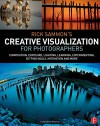 Rick Sammon's Creative Visualization for Photographers: Composition, exposure, lighting, learning, experimenting, setting goals, motivation and more - Rick Sammon