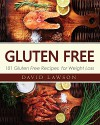 Gluten Free: Gluten Free Cookbook: 101 Gluten Free Recipes for Weight Loss. Paleo Diet (Gluten Free and Weight Loss Recipes) - David Lawson