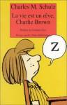 La vie est un rêve, Charlie Brown - Charles M. Schulz