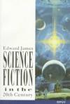 Science Fiction In The Twentieth Century - Edward James