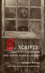 Scripts: Librettos for Operas and Other Musical Works - James Reaney, John Beckwith