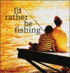 I?d Rather Be Fishing - Glenn Dromgoole, Glenn Dromgoole