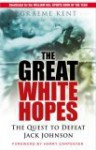 The Great White Hopes: The Quest to Defeat Jack Johnson - Graeme Kent, Harry Carpenter