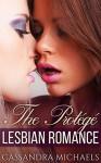 LESBIAN: New Adult Romance:The Protégé (First Time Bisexual Lesbian Romance) (Contemporary LGBT Romance Short Stories) - Cassandra Michaels