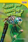 Locos Por Insectos y Aranas! = Crazy about Insects and Spiders! - Dona Herweck Rice