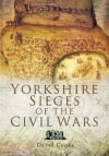 Yorkshire Sieges of the Civil Wars - David Cooke