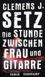 Die Stunde zwischen Frau und Gitarre (suhrkamp taschenbuch) - Clemens J. Setz