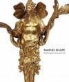 Taking Shape: Finding Sculpture in the Decorative Arts - Marina Droth, Katie Scott, Charissa Bremer-David, Mary D. Sheriff, Mimi Hellman