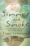 Simmer and Smoke: A Southern Tale of Grit and Spice - Peggy Lampman