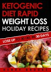Ketogenic Diet: Rapid Weight Loss Holiday Recipes - Henry Brooke