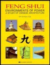 Feng Shui: Environments of Power - A Study of Chinese Architecture - Evelyn Lip