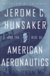 Jerome C. Hunsaker and the Rise of American Aeronautics - William F. Trimble