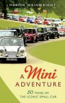 The Mini: The Biography: Fifty Years of a British Style Icon - Martin Wainwright